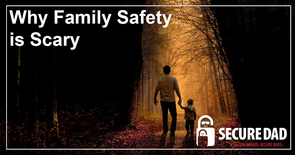 Why Family Safety is Scary | The Secure Dad