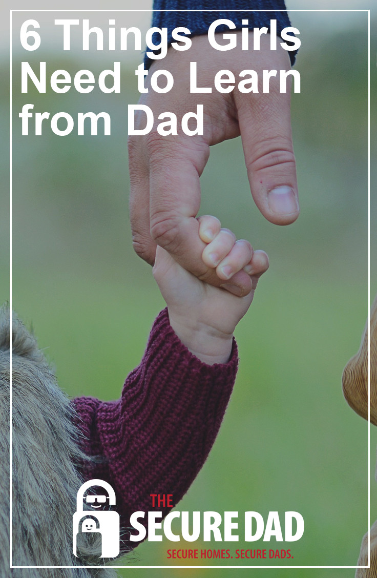 6 Things Girls Need to Learn from Dad | The Secure Dad | Secure Dad