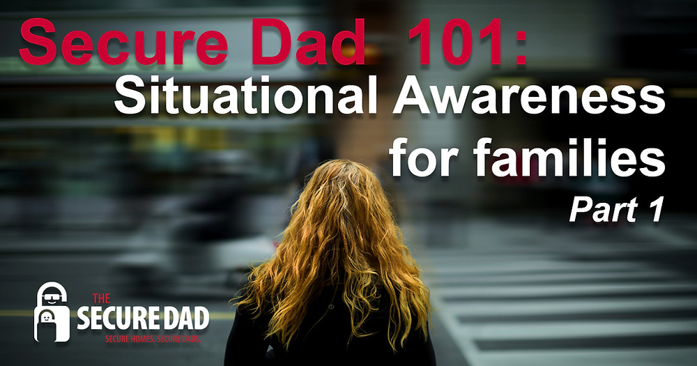 Situational Awareness for Families | The Secure Dad