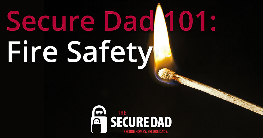 The Secure Dad 101: Fire Safety | The Secure Dad | Fire | Safety | Fire Safety | Match | Light