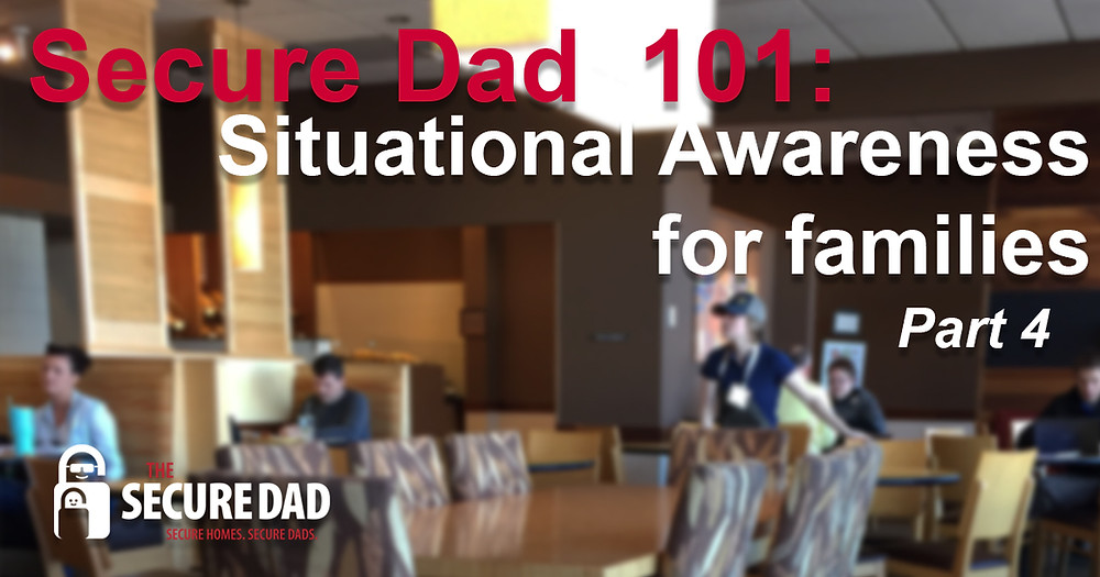 The Secure Dad   Dining   Secure Dad   Situational Awareness   Family Safety