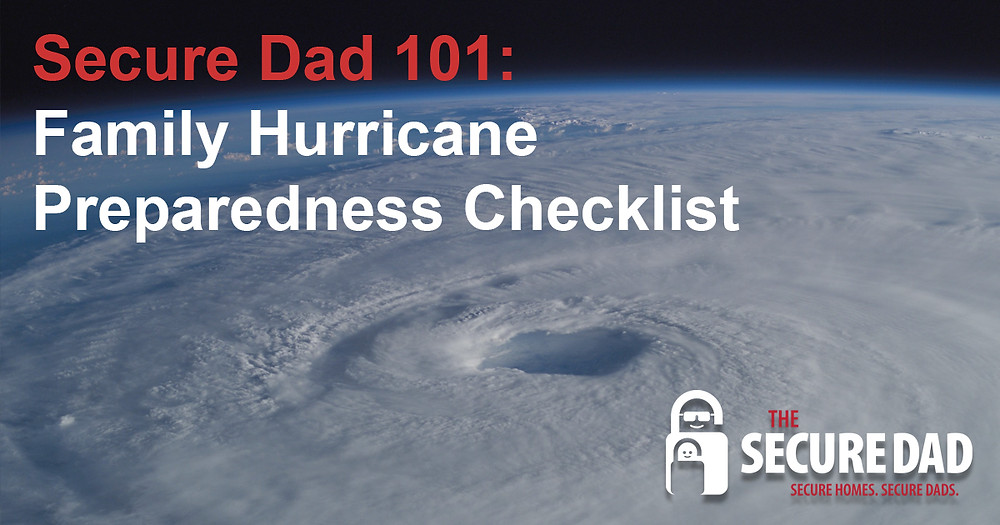 Family Hurricane Preparedness Checklist | The Secure Dad | Hurricane Prepardness