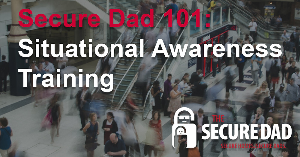 Situational Awareness Training | The Secure Dad | Secure Dad