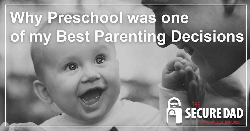 Why Preschool was one of my Best Parenting Decisions | The Secure Dad