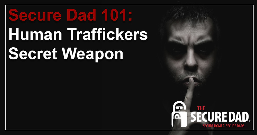Human Traffickers Secret Weapon | The Secure Dad