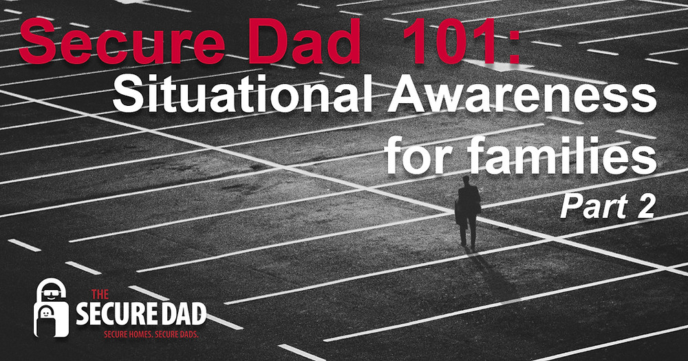 The Secure Dad | Parking Lot | Secure Dad | Situational Awareness