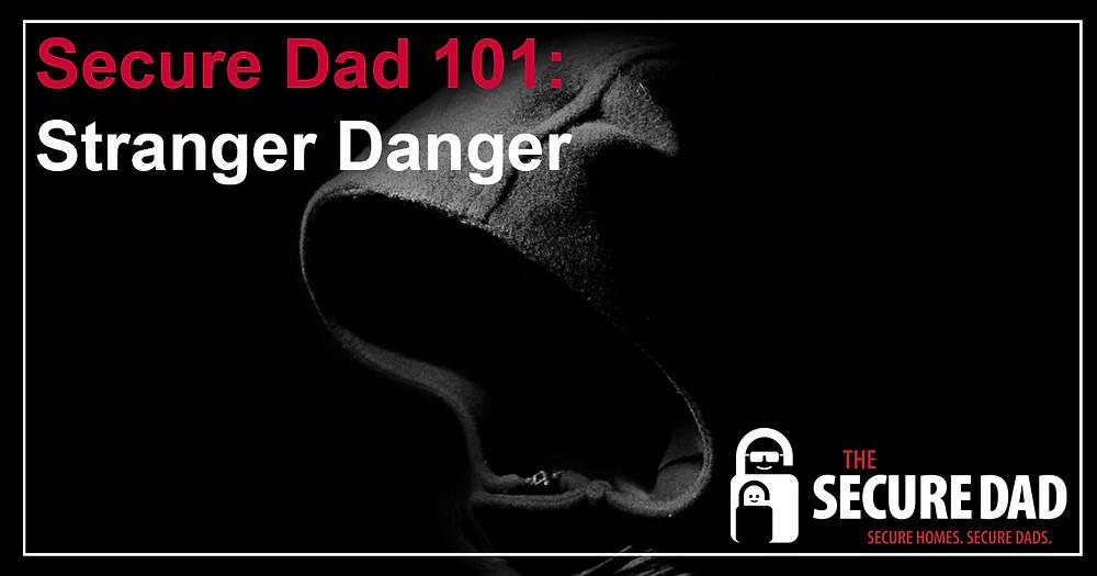Stranger Danger | The Secure Dad | Secure Dad