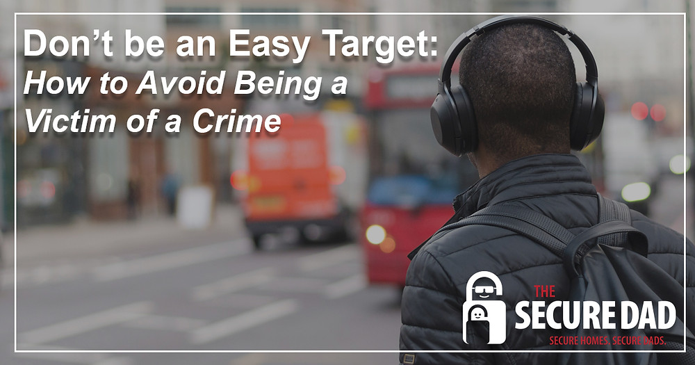 Don't Be an Easy Target | The Secure Dad | Secure Dad