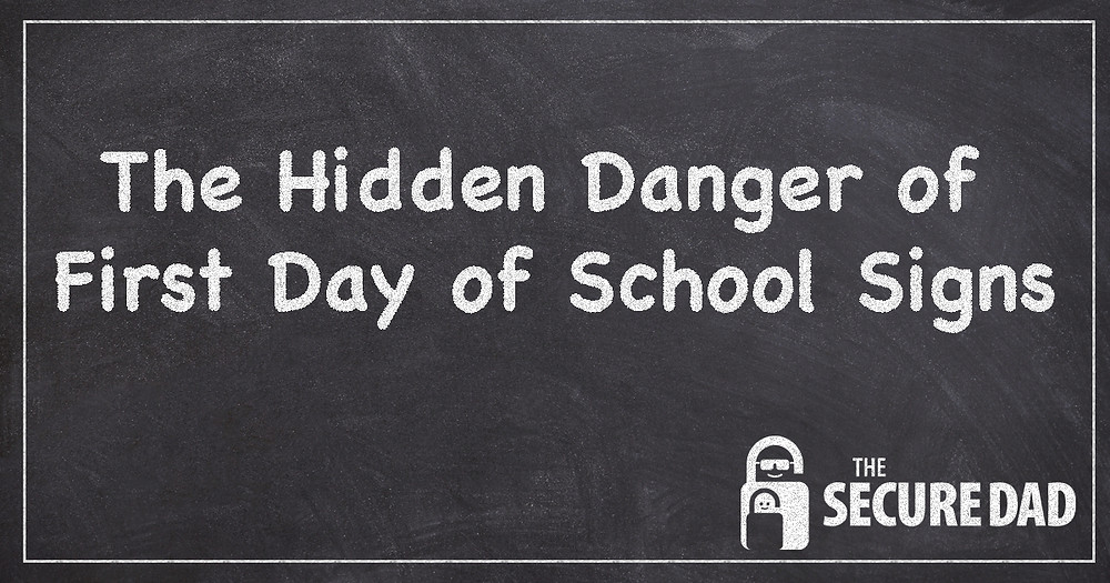 Hidden Danger of First Day of School Signs | The Secure Dad