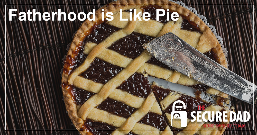 Fatherhood is like Pie | The Secure Dad
