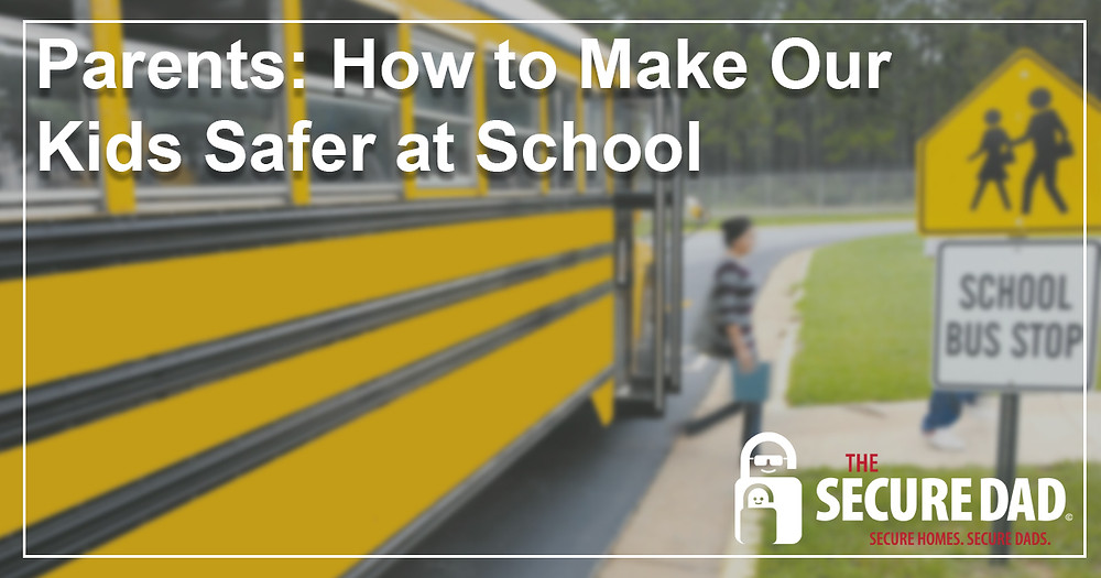 How to Make Our Kids Safer at School | The Secure Dad