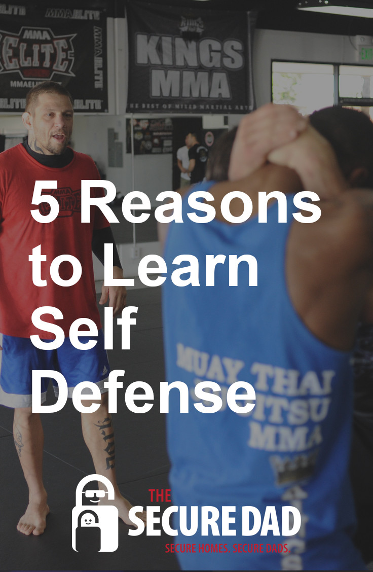 5 Reasons to Learn Self Defense | The Secure Dad | Secure Dad | Family Safety