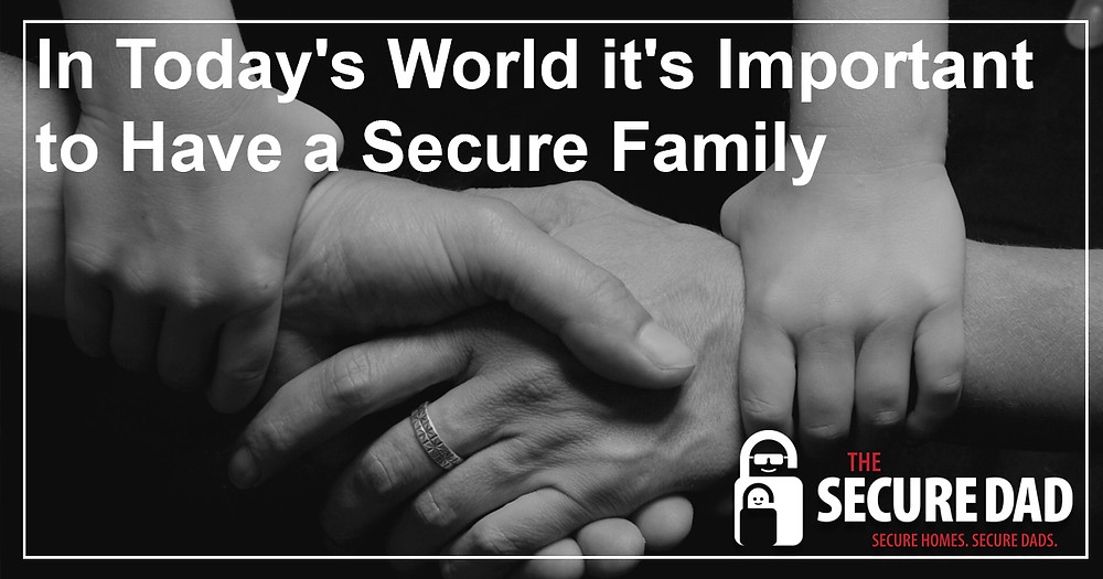 It's Important to Have a Secure Family | The Secure Dad