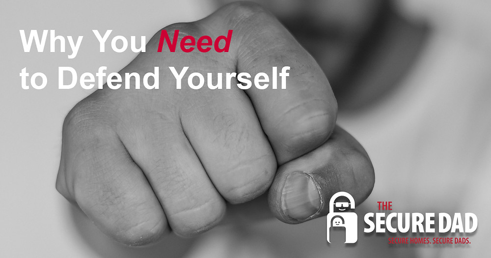Why You Need to Defend Yourself | The Secure Dad | Secure Dad
