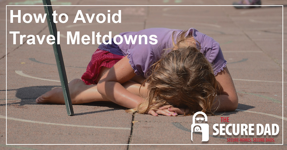 How to Avoid Travel Meltdowns | The Secure Dad