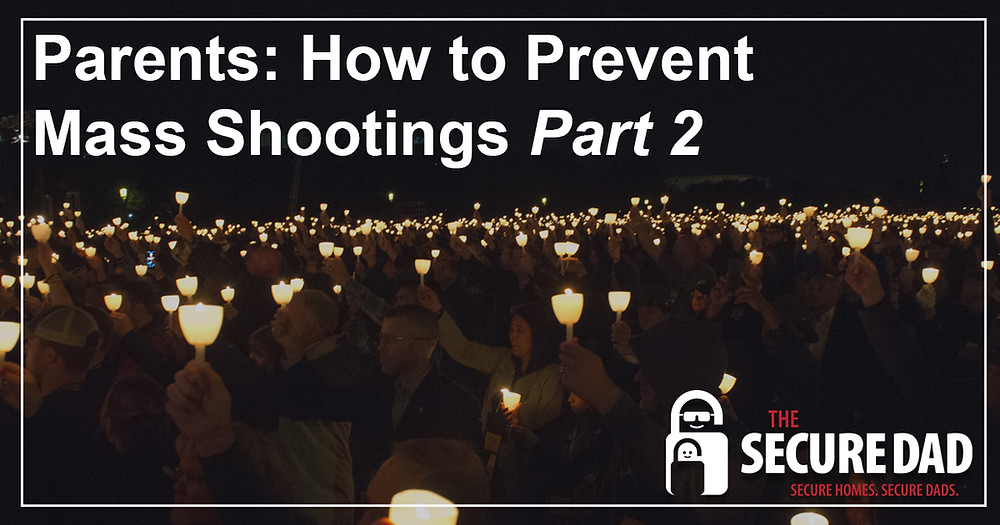 How to Prevent Mass Shootings Part 2 | The Secure Dad
