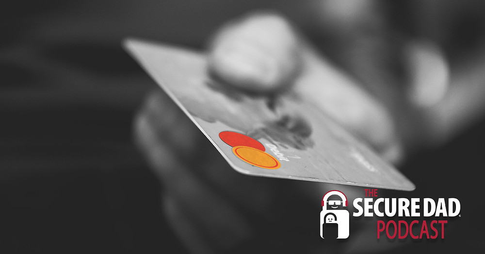 Credit Card Compromised | The Secure Dad Podcast