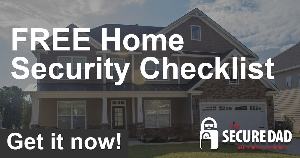 Free Home Security Checklist | The Secure Dad | Secure Dad