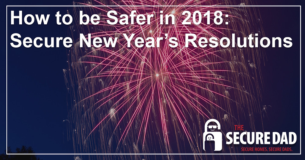 How to be Safer in 2018 | The Secure Dad