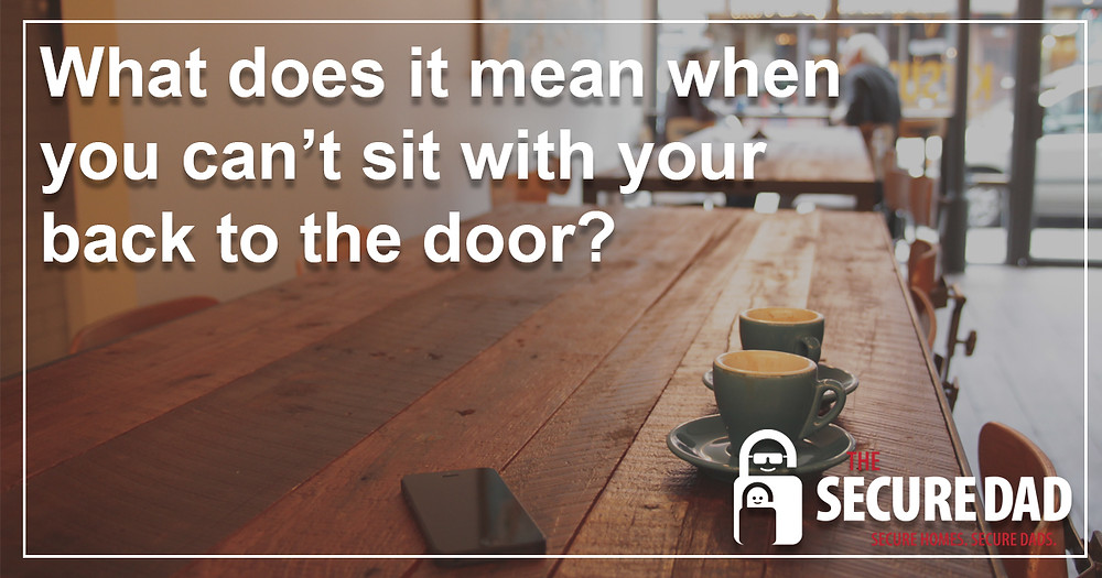 Can't Sit with your back to the door | The Secure Dad