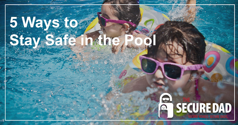 5 Ways to Stay Safe in the Pool | Pool Safety | The Secure Dad | Family Safety