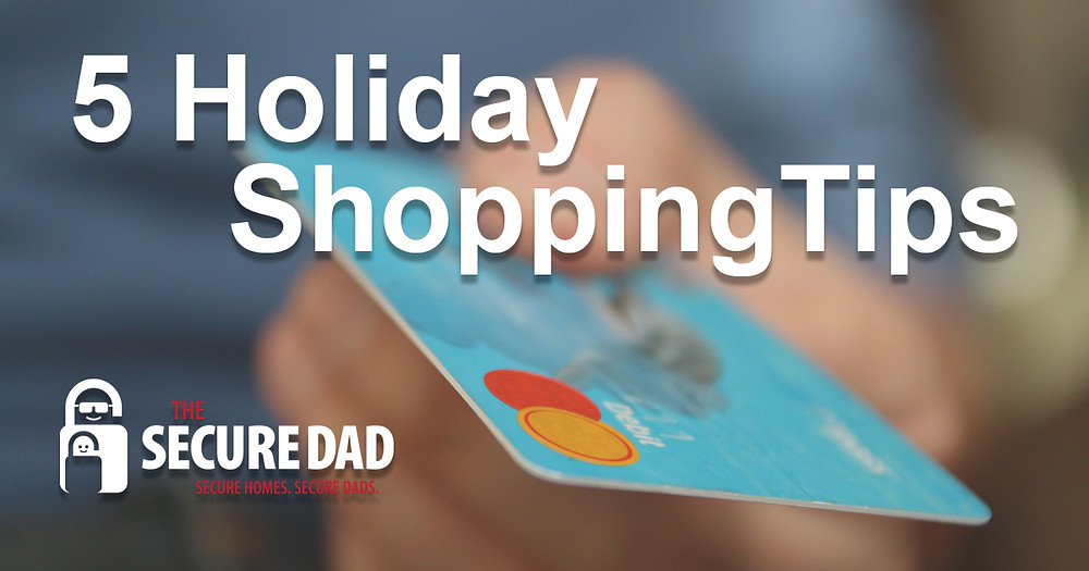 Holiday Shopping | Security Tips | The Secure Dad | Secure Dad