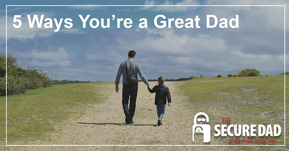 5 Ways You're A Great Dad | The Secure Dad | Secure Dad