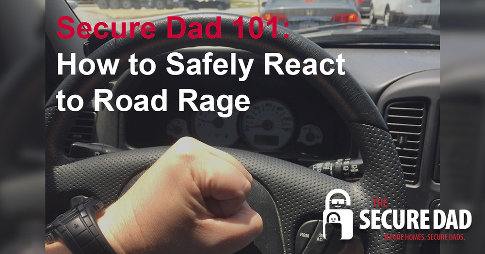 How to Safely React to Road Rage | The Secure Dad | Secure Dad