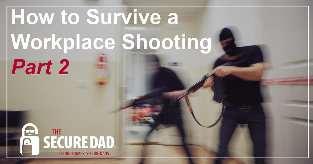 How to Survive a Workplace Shooting | The Secure Dad