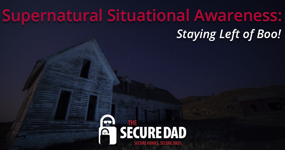The Secure Dad | Supernatural Situational Awareness | Situational Awareness | Farm House | Haunted House | Secure Dad