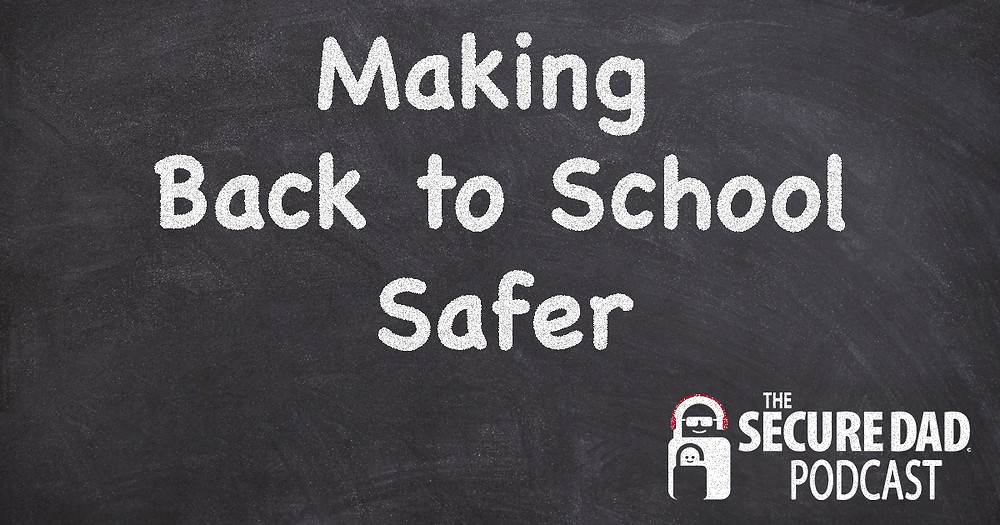 Making Back to School Safer | The Secure Dad
