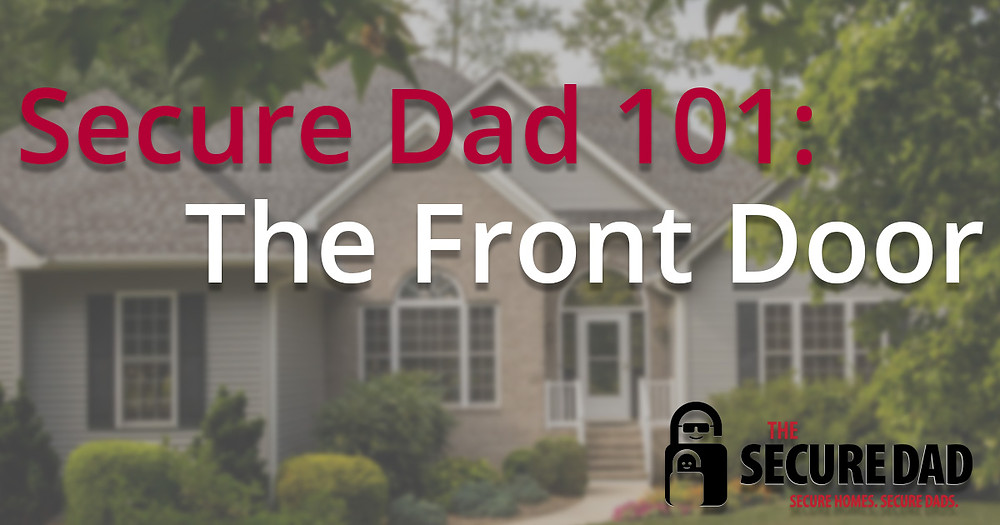 Secure Dad 101: The Front Door | The Secure Dad | Secure Dad Blog | Secure Dad | House