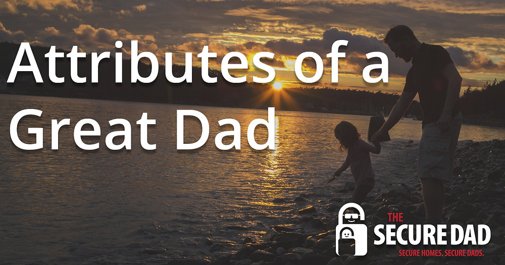 Attributes of a Great Dad | The Secure Dad | Secure Dad | Great Dad