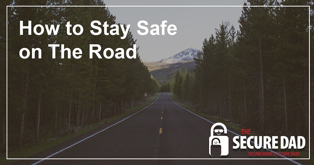 How to stay safe on the Road | The Secure Dad | Secure Dad