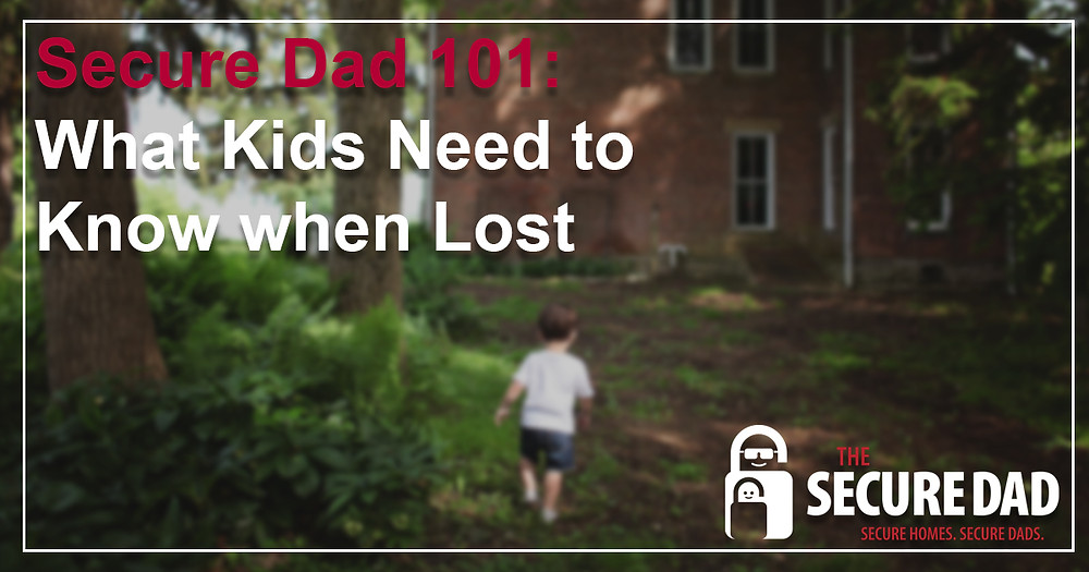 What Kids Need to Know when Lost | Lost child | The Secure Dad | Family Protection
