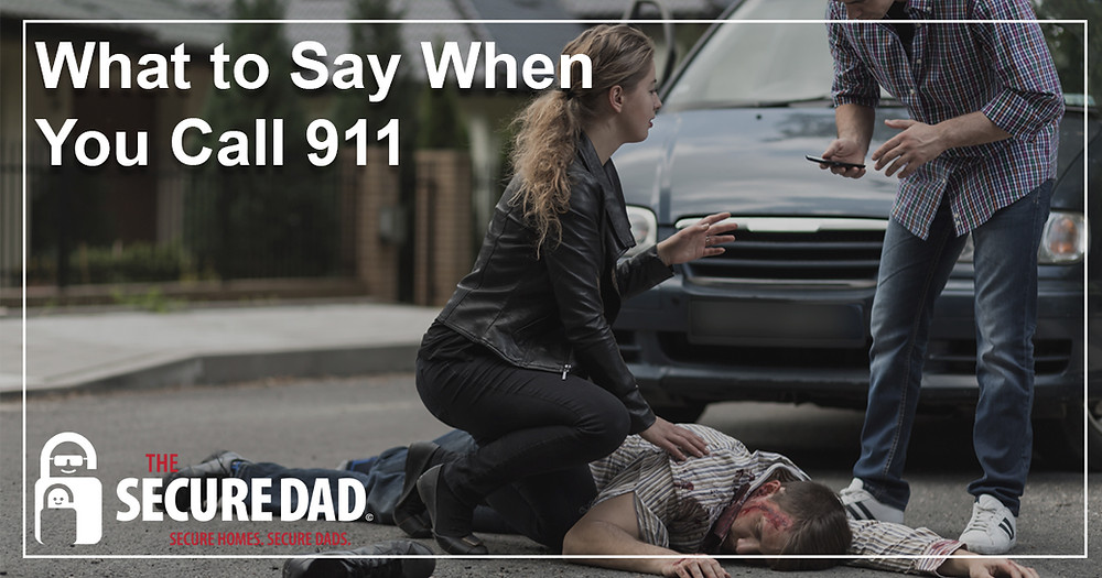 What to Say When You Call 911 | The Secure Dad