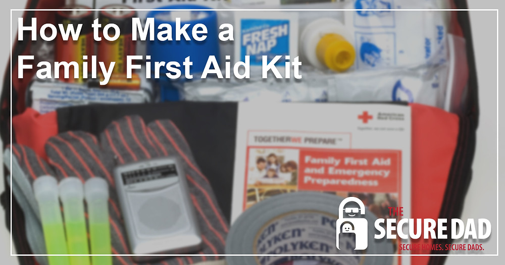 How to make a family first aid kit | The Secure Dad | Secure Dad