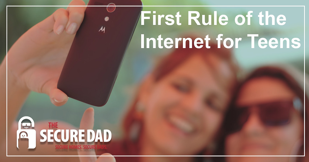 First Rule of the Internet for Teens | The Secure Dad | Secure Dad