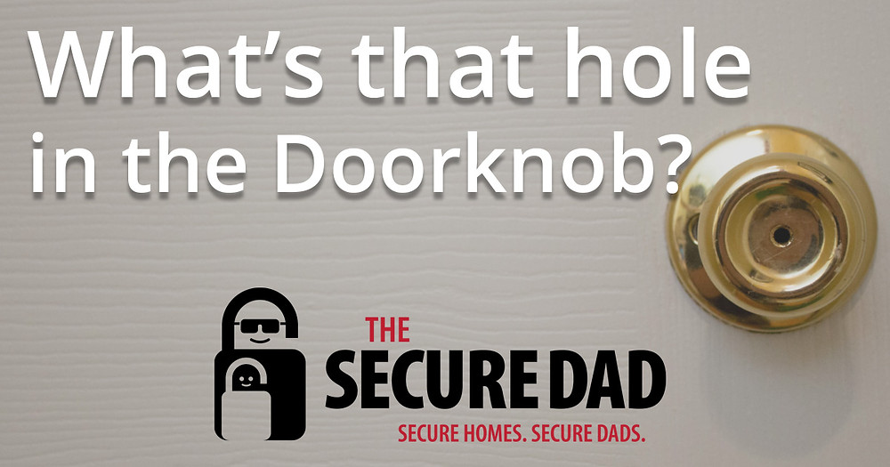 What's that hole in the doorknob | The Secure Dad | Security | Home | Safety | Secure Dad