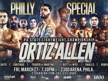PHILLY SPECIAL UNDERCARD SHAPING UP TO BE A CLASSIC MARCH 27 AT 2300 ARENA