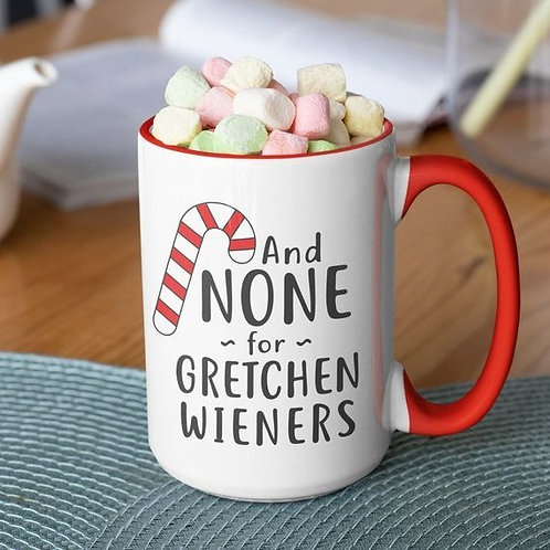 And None for Gretchen Wieners 15 oz mug