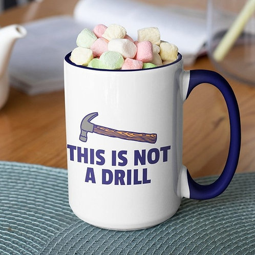 This Is Not A Drill 15 oz mug