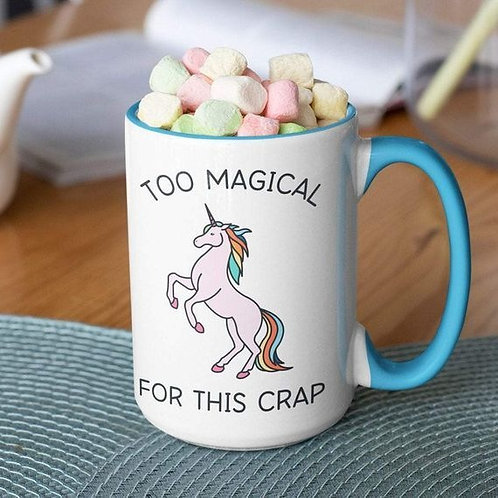 Too Magical For This Crap 15 oz mug