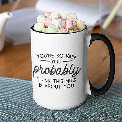 You're So Vain 15 oz mug