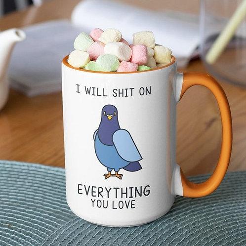 I Will Shit on Everything You Love 15 oz mug