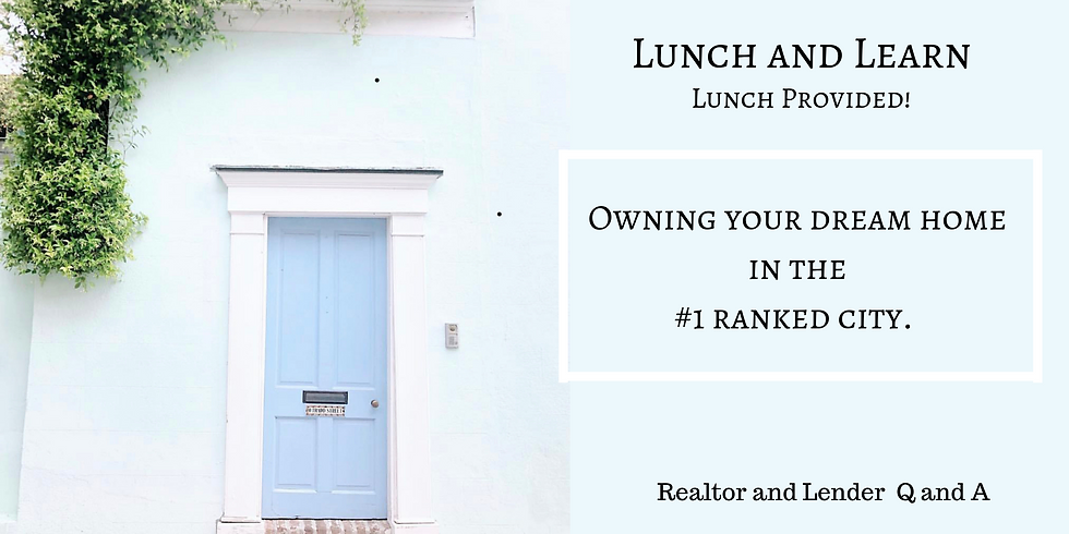 Lunch & Learn- Owning your dream home in the #1 ranked city.