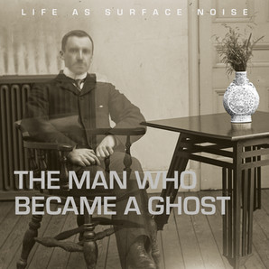 Label Release: Life As Surface Noise