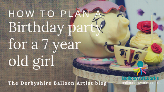 How to plan a birthday party for a 7 year old girl top tips by Derbyshire Balloon Artist Blog by Balloon Artworks