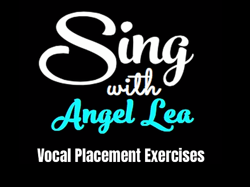 Sing With Angel Lea Placement Exercises
