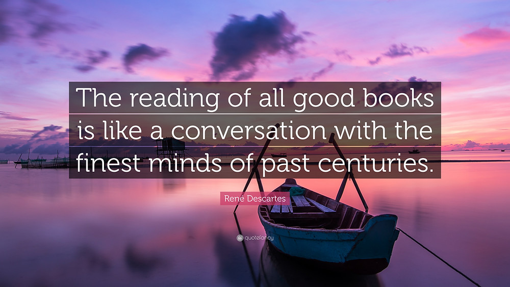 In the difficult times we find ourselves, I feel reading and the imagination are as happy as ever. This inspiring quote from Rene Descartes is a perfect way to begin proceedings.